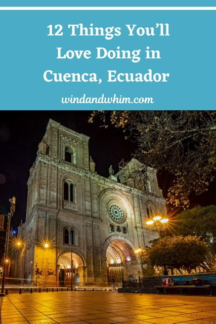 Pin for 12 Things You'll Love Doing in Cuenca, Ecuador