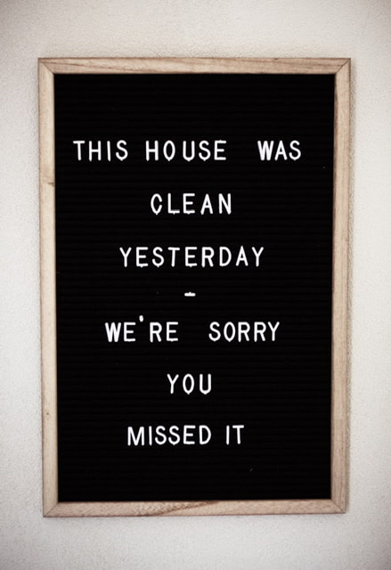 "Sign reading ""This house was clean yesterday - we're sorry you missed it."""